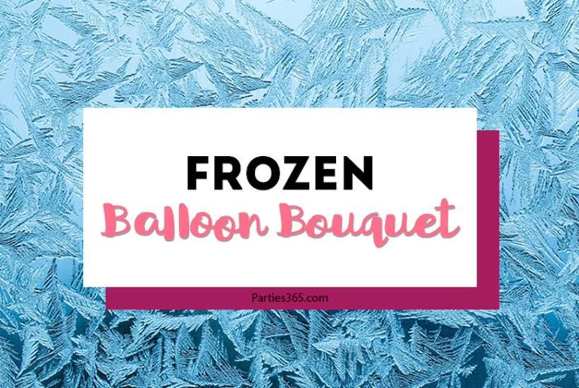 Frozen Balloon Bouquet Ideas