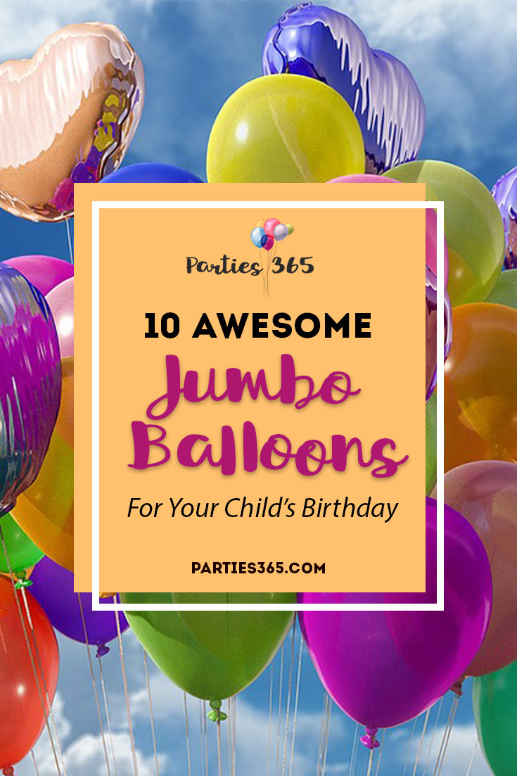 10 awesome jumbo balloons for your child's birthday