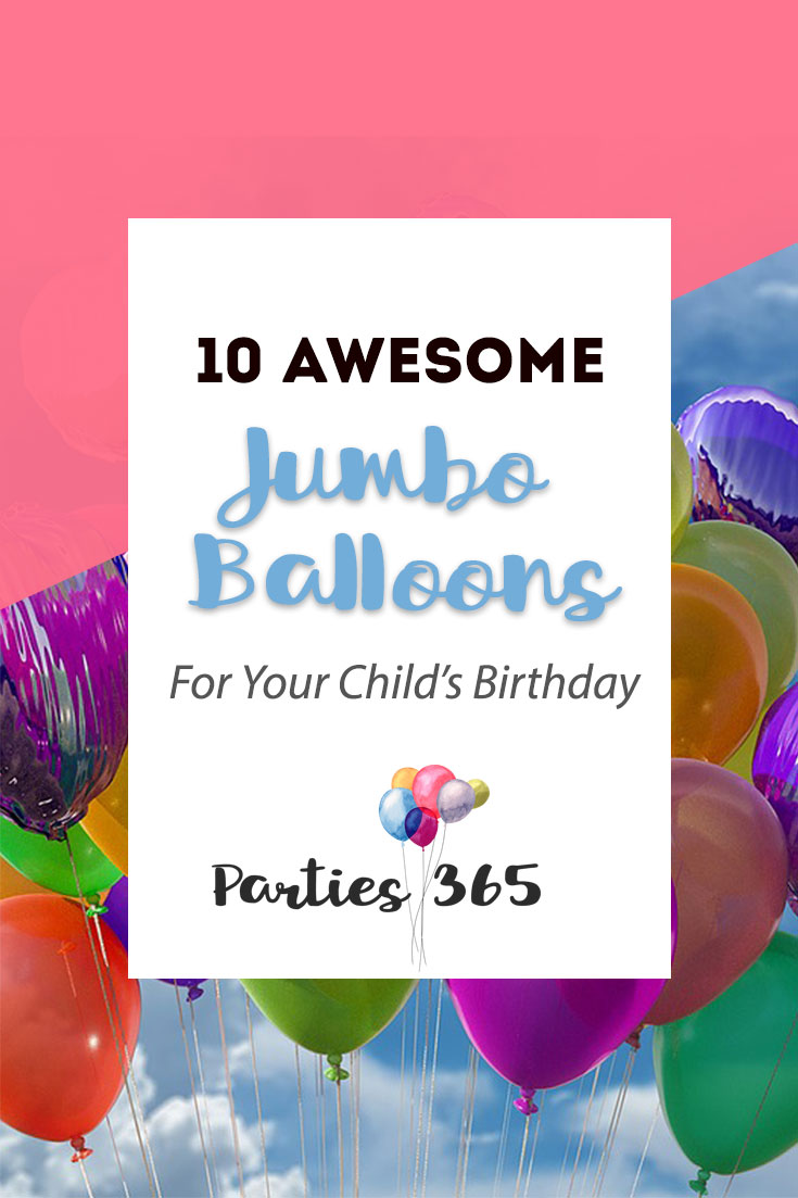 10 awesome jumbo balloons for your child's birthday party