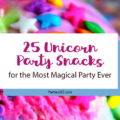 Hosting a magical Unicorn Birthday Party for your girl and need ideas for food? We've rounded up the best Unicorn Party Snacks, desserts and drinks - that work for kids or adults - making party planning easy and fun! #unicorn #unicornparty #birthday #partyfood