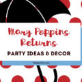 Mary Poppins Returns is coming and in its honor, we've put together some ideas for a Mary Poppins Party Theme! From Decorations, to food, to favors, cakes, activities and more, we have all the inspiration you need for your next DIY kids party! #MaryPoppinsReturns #birthdays #parties365