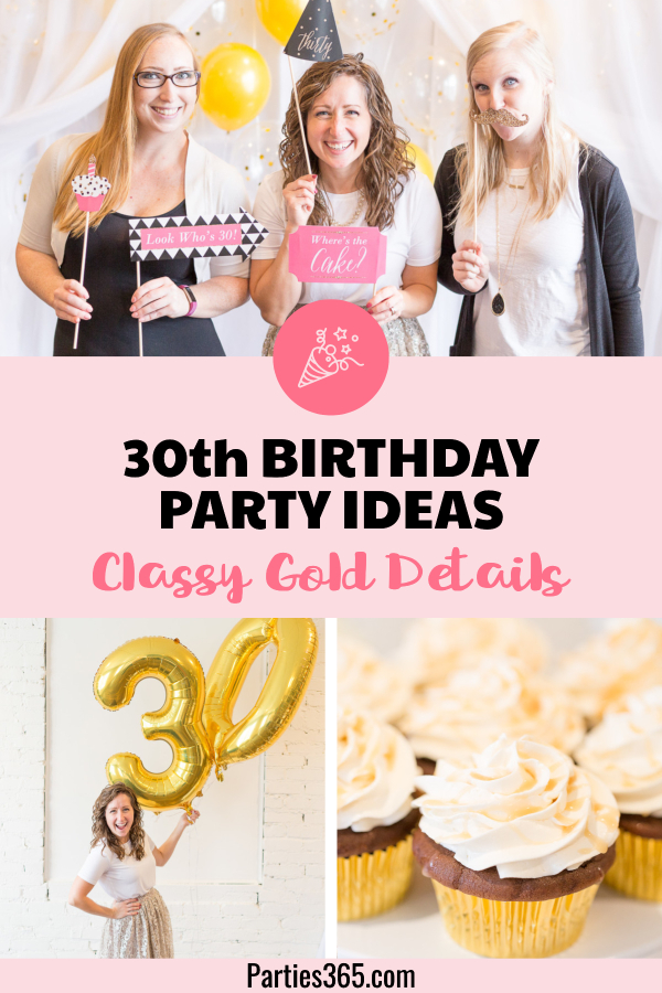 Are You Turning 30 Or Planning A Milestone 30th Birthday Party And Need Ideas Themes