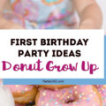 A donut themed party is a sweet idea for a 1st birthday, baby shower or girls birthday party! Check out this Donut Grow Up party for some decorations, food, cake and other theme ideas! #firstbirthday #donuts #donutparty #birthday