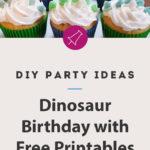 dinosaur birthday party ideas and printables