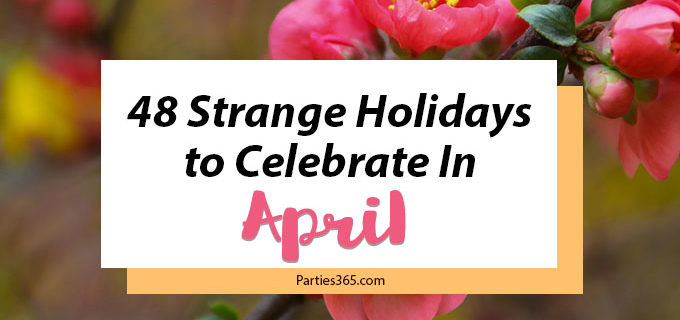 Love celebrating weird and unique holidays? Us too! Here are some of April's strangest days to celebrate... there's always a reason for a party! #April #weirdholidays #celebratetoday