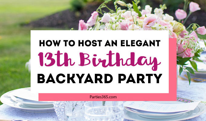 How to Host an Elegant 13th Birthday Backyard Party