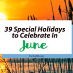 Love celebrating weird and unique holidays? Us too! Here are some of the special holidays to celebrate in June... there's always a reason for a party! #June #weirdholidays #celebratetoday #specialholiday