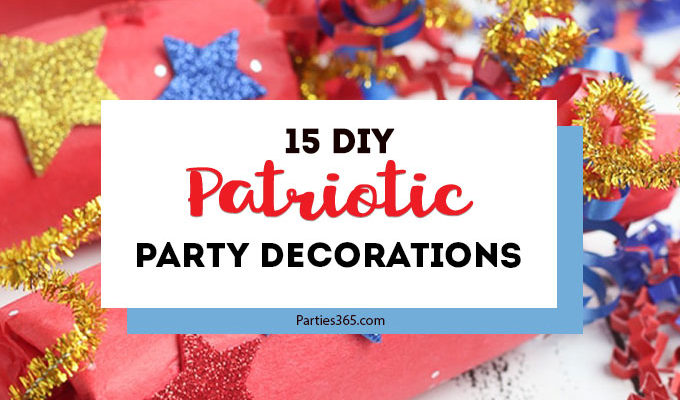 15 DIY Patriotic Party Decorations to Light Up Your Summer Celebrations
