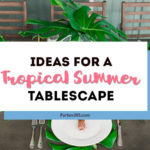 Want to set a beautiful outdoor dining table for a summer party? You'll love this simple tablescape featuring a palm leaf centerpiece and tropical decor! Click through to see all the summery tabletop decorations! #summerparty #outdoordining #tablescape #centerpiece #tropical