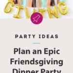 friendsgiving dinner party ideas