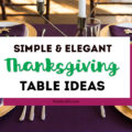 Looking for simple and elegant ideas for your Thanksgiving table decor? You'll love this purple and gold Thanksgiving tablescape, DIY place cards, table settings and centerpieces! All the inspiration you need to set a beautiful holiday table is right here! #Thanksgiving #Thanksgivingtable #holidaydecor #ThanksgivingDinner #ThanksgivingTablescapes