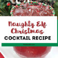 Want a fun Christmas cocktail recipe for your holiday party? A batch of these easy Naught Elf Cocktails with alcohol are sure to be a hit with your guests! #christmascocktail #christmasparty #cocktail #drinkrecipe #holidayparty