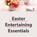 Easter entertaining essentials